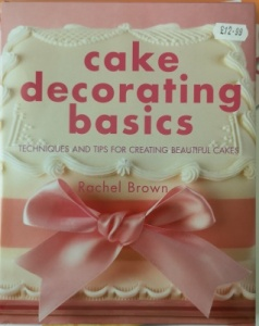 Cake Decorating Basics by Rachel Brown